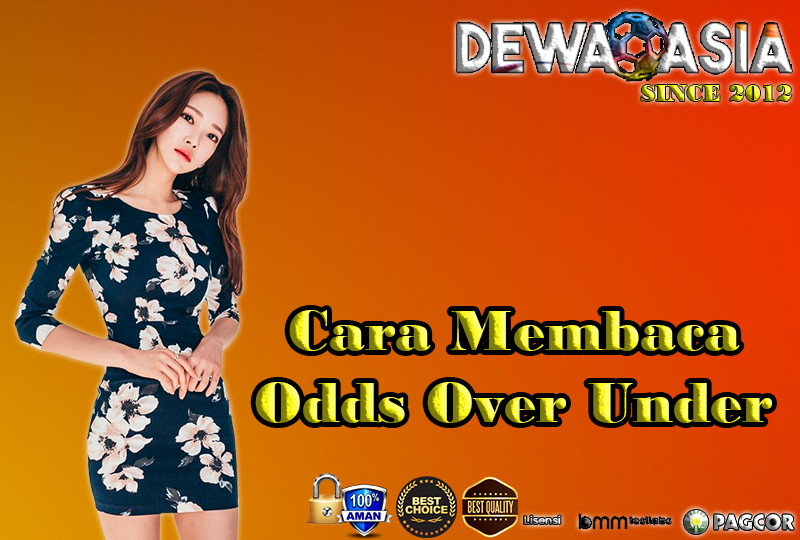 Cara Membaca Odds Over Under